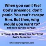 5 Things to Do When You Can't Feel God's presence